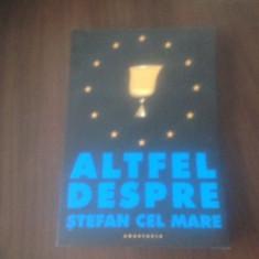ALTFEL DESPRE STEFAN CEL MARE, TEXTE DE SORIN DUMITRESCU, ANDRE SCRIMA SI ALTII