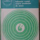 Influenta Vremii Asupra Productiei De Miere - Maria Eftimescu, Octavian Berbecel, Ion Carnu, Ana, 403557 - Carti Agronomie