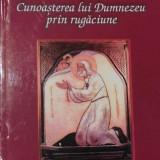 Cunoasterea lui Dumnezeu prin rugaciune de Vasile Citiriga - Carti ortodoxe