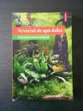 PATRICK LOUISY - ACVARIUL DE APA DULCE, GHID PRACTIC PENTRU INCEPATORI