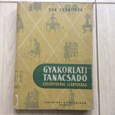 Gyakorlati tanacsado asszonyoknak leanyoknak dan franciska maghiara 1959 carte - Carte in maghiara