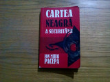 CARTEA NEAGRA A SECURITATII  * vol. I - Ion Mihai Pacepa  - 1999, 309 p., Alta editura