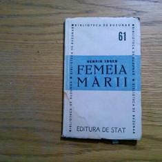 FEMEIA MARII - Henrik Ibsen - Editura de Stat, 1948, 140 p. - Carte Teatru