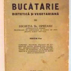 BUCATARIE DIETETICA SI VEGETARIANA EDITIA A II-A de LUCRETIA DR. OPREANU 1938 - Carte Retete traditionale romanesti