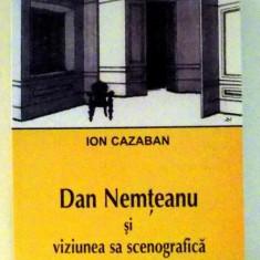 DAN NEMTEANU SI VIZIUNEA SA SCENOGRAFICA de ION CAZABAN, 2011 - Carte Teatru