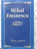 Opera Poetica - Mihai Eminescu ,404012