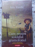 Cum Repara Soldatul Gramofonul - Sasa Stanisic ,403727