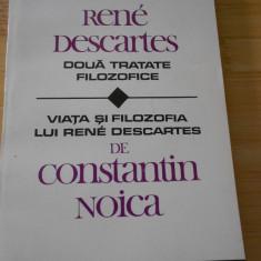 C. NOICA--VIATA SI FILOZOFIA LUI RENE DESCARTES - DOUA TRATATE FILOZOFICE - Filosofie
