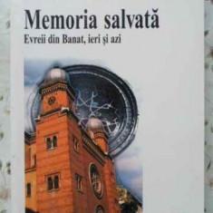 Memoria Salvata. Evreii Din Banat, Ieri Si Azi - Smaranda Vultur, 404019 - Carte Istorie