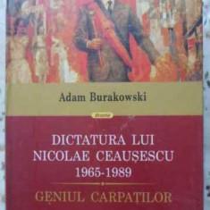 Dictatura Lui Nicolae Ceausescu 1965-1989. Geniul Carpatilor - Adam Burakowski, 404022 - Carte Istorie
