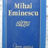 Opera Poetica - Mihai Eminescu, 404023 - Carte poezie