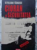 Cioran Si Securitatea - Stelian Tanase ,404110