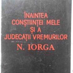 Inaintea Constiintei Mele Si A Judecatii Vremurilor N. Iorga - Hristache Popescu, 404153 - Carte Istorie