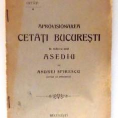 APROVISIONAREA CETATI BUCURESTI IN VEDEREA UNUI ASEDIU de ANDREI SPIRESCU - Istorie