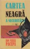 Ion mihai pacepa cartea neagra a securitatii