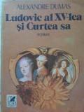 Ludovic Al Xv-lea Si Curtea Sa - Al. Dumas ,404553