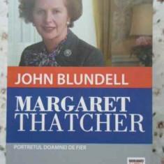 Margaret Thatcher. Portretul Doamnei De Fier - John Blundell, 404465 - Carte Politica