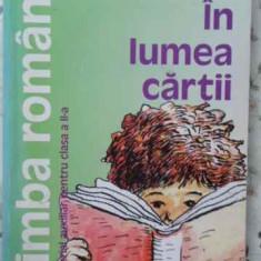 In Lumea Cartii. Limba Romana Material Auxiliar Pentru Clasa - Sofia Dobra, Gabriela Iaurum, Elena Minciu, 404490 - Carte Basme