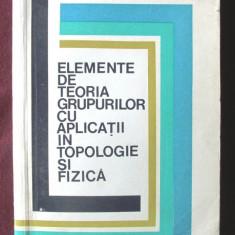 ELEMENTE DE TEORIA GRUPURILOR CU APLICATII IN TOPOLOGIE SI FIZICA, Teleman, 1973 - Carte Matematica