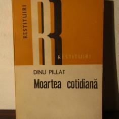 MOARTEA COTIDIANA -DINU PILLAT