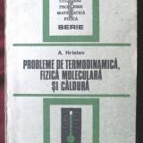 PROBLEME DE TERMODINAMICA, FIZICA MOLECULARA SI CALDURA, A. Hristev, 1988. Noua - Culegere Fizica