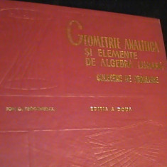 GEOMETRIE ANALITICA SI ELEMENTE DE ALGEBRA LINIARA-I. TEODORESCU- - Culegere Matematica