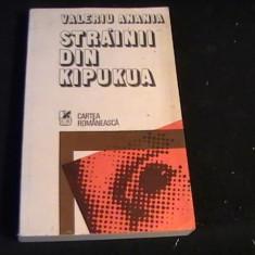STRAINII DIN KIPUKUA- VALERIU ANANIA-397 PG- - Carti Crestinism