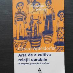 GERARD APFELDORFER - ARTA DE A CULTIVA RELATII DURABILE