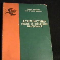 ACUPUNCTURA- MIJLOC DE RECUPERARE FUNCTIONALA- T. RAIBULET-ANA RAIBULET- - Carte Recuperare medicala