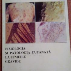 Fiziologia Si Patologia Cutanata La Femeile Gravide - Dr. M. Anton si  C. Anton, Alta editura