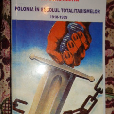 Polonia in secolul totalitarismelor 1918-1989 638pag/an 2007- Ion Constantin - Istorie