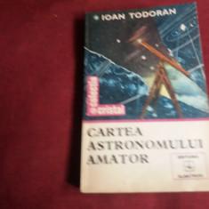 IOAN TODORAN - CARTEA ASTRONOMULUI AMATOR