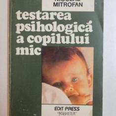 TESTAREA PSIHOLOGICA A COPILULUI MIC de NICOLAE MITROFAN, 1997 - Carte Psihologie