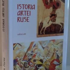 ISTORIA ARTEI RUSE de VASILE FLOREA, 2017 - Carte Istoria artei