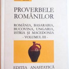 PROVERBELE ROMANILOR DIN ROMANIA , BASARABIA , BUCOVINA , UNGARIA , ISTRIA SI MACEDONIA de IULIU A. ZANNE , VOL. III , 2004