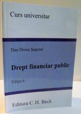 DREPT FINANCIAR PUBLIC de DAN DROSU SAGUNA , EDITIA A VI-A , 2017 foto