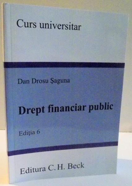 DREPT FINANCIAR PUBLIC de DAN DROSU SAGUNA , EDITIA A VI-A , 2017 foto mare