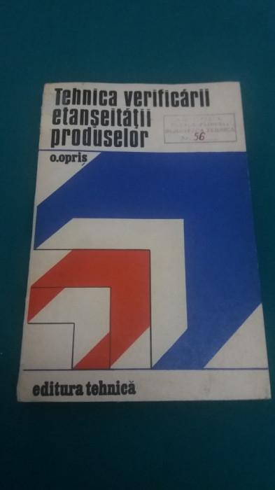TEHNICA VERIFICĂRII ETANȘEITĂȚII PRODUSELOR/ O. OPRIȘ/ 1974 foto mare