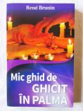 """""""MIC GHID DE GHICIT IN PALMA"""", Rene Brunin, 2014. Absolut noua"""