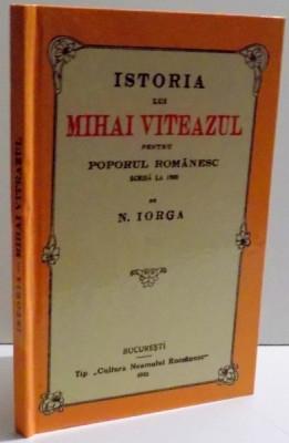 ISTORIA LUI MIHAI VITEAZUL PENTRU POPORUL ROMANESC SCRISA LA 1900 de N. IORGA , 1919 foto
