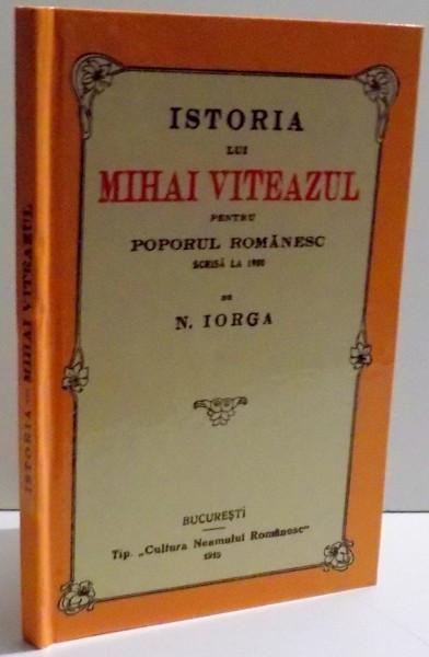 ISTORIA LUI MIHAI VITEAZUL PENTRU POPORUL ROMANESC SCRISA LA 1900 de N. IORGA , 1919 foto mare