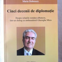 """""""CINCI DECENII DE DIPLOMATIE"""", Maria Dobrescu, 2011. Absolut noua - Carte Politica"""
