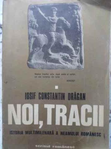 Noi, Tracii Istoria Multimilenara A Neamului Romanesc Vol.1 - Iosif Constantin Dragan ,405680 foto mare