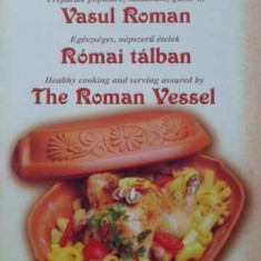 Preparata Populare, Sanatoase, Gatite In Vasul Roman - Vitos Laszlo, Vitos Veronika, 405681 - Carte Retete culinare internationale
