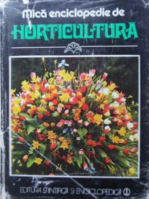 Mica Enciclopedie De Horticultura - Ilie Echim Lucian Jidav Vasile Sonea Valentin Voic,405662 foto