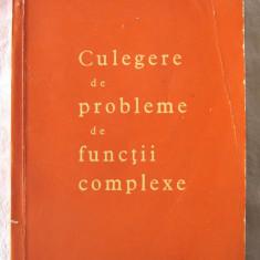 CULEGERE DE PROBLEME DE FUNCTII COMPLEXE, Marius Stoka, 1965. Tiraj 5640 ex. - Culegere Matematica
