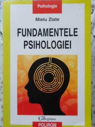Fundamentele Psihologiei - Mielu Zlate ,405687 foto mare
