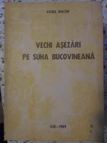 Vechi Asezari Pe Suha Bucovineana - Vasile Diacon ,405598 foto mare
