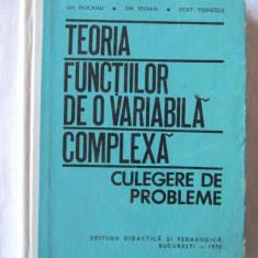 TEORIA FUNCTIILOR DE O VARIABILA COMPLEXA. Culegere de probleme, G. Mocanu, 1970 - Culegere Matematica
