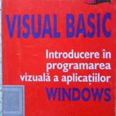 Visual Basic Introducere In Programarea Vizuala A Aplicatiilo - Gheorghe Curelet-balan, 405895